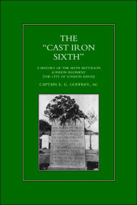 Ocast-Iron O Sixth. A History Of The Sixth Battalion - London Regiment (The City Of London Rifles) - Mc Captain E.G Godfrey