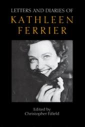 Letters and Diaries of Kathleen Ferrier - Ferrier, Kathleen / Fifield, Christopher