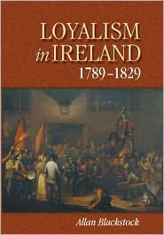 Loyalism in Ireland, 1789-1829 - Allan Blackstock