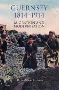 Guernsey, 1814-1914: Migration and Modernisation