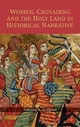 Women, Crusading and the Holy Land in Historical Narrative - Natasha R. Hodgson