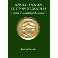 Anglo-Saxon Button Brooches : Typology, Genealogy, Chronology - Suzuki, Seiichi