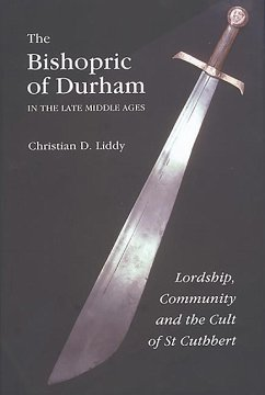 The Bishopric of Durham in the Late Middle Ages: Lordship, Community and the Cult of St Cuthbert - Liddy, Christian D.