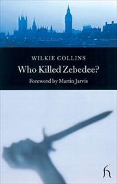 Who Killed Zebedee?: And John Jago's Ghost - Collins, Wilkie / Jarvis, Martin