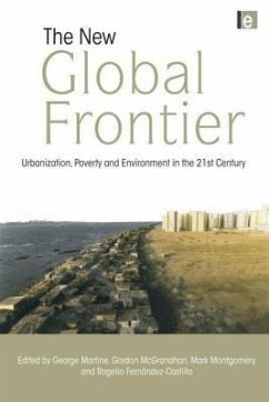 The New Global Frontier: Urbanization, Poverty and Environment in the 21st Century - George Martine Mark Montgomery Rogelio Fernandez-Castilla