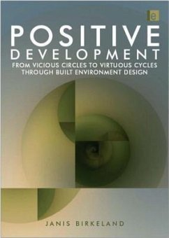 Positive Development: From Vicious Circles to Virtuous Cycles Through Built Environment Design - Birkeland, Janis Janis Birkeland
