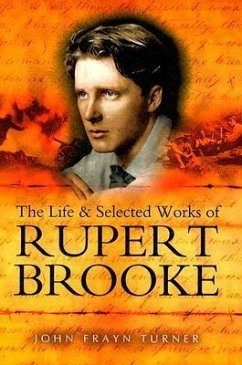 The Life and Selected Works of Rupert Brooke - Turner, John Frayn