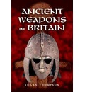 Ancient Weapons in Britain - Logan Thompson