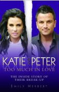 Katie and Peter: Too Much in Love: The Inside Story of Their Break-Up