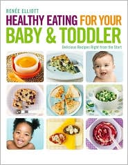 Healthy Eating for Your Baby & Toddler: Delicious Recipes Right from the Start