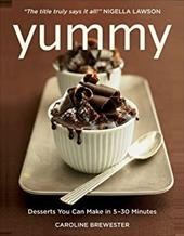 Yummy: Desserts You Can Make in 5 to 30 Minutes - Brewester, Caroline