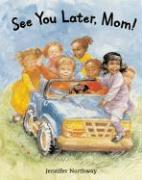 See You Later, Mom!