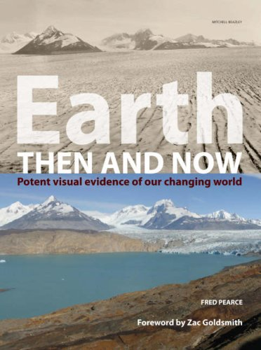 Earth Then and Now: Potent Visual Evidence of Our Changing World - Pearce, Fred