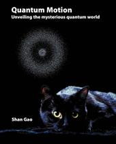 Quantum Motion - Unveiling the Mysterious Quantum World - Gao, Shan