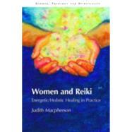 Women and Reiki: Energetic/Holistic Healing in Practice - MacPherson,Judith