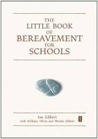 The Little Book of Bereavement for Schools (Independent Thinking Series)