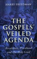 The Gospels' Veiled Agenda: Revolution, Priesthood and the Holy Grail