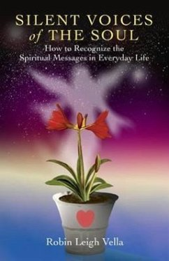 Silent Voices of the Soul: How to Recognize the Spiritual Messages in Everyday Life - Vella, Robin Leigh