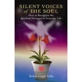 Silent Voices of the Soul: How to Recognize the Spiritual Messages in Everyday Life - Robin Leigh Vella