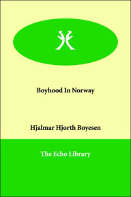 Boyhood in Norway - Hjalmar Hjorth Boyesen