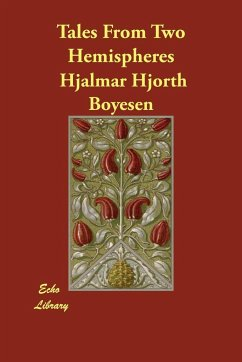 Tales from Two Hemispheres - Boyesen, Hjalmar Hjorth