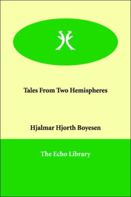 Tales From Two Hemispheres - Hjalmar Hjorth Boyesen