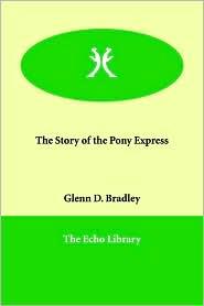 The Story Of The Pony Express - Glenn D. Bradley