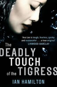 The Deadly Touch of the Tigress (Ava Lee Series #1) - Ian Hamilton