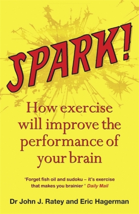 Spark! - How exercise will improve the performance of your brain - Hagerman, Eric / Ratey, John J.
