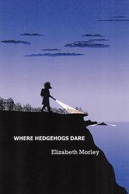 Where Hedgehogs Dare - Elizabeth Morley