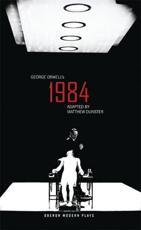 George Orwell's 1984 - Matthew Dunster (adapted by), George Orwell (author)
