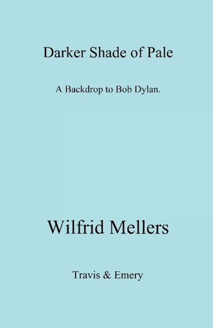 A Darker Shade of Pale. a Backdrop to Bob Dylan. als Buch von Wilfrid Mellers - Wilfrid Mellers