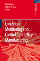 Condition Monitoring and Control for Intelligent Manufacturing - Lihui Wang; Robert X. Gao