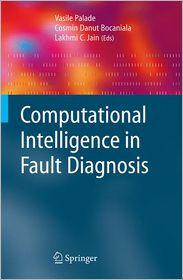 Computational Intelligence in Fault Diagnosis - Vasile Palade (Editor), Lakhmi C. Jain (Editor), Cosmin Danut Bocaniala (Editor)