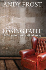 Losing Faith: Those Who Have Walked Away - Andy Frost