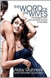 The Word of the Wives: Monologues from the Unheard Women of the Bible - Guinness, Abby / Guinness, Michele