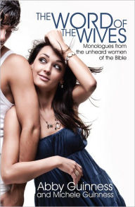 Word of the Wives: Monologues from the Unheard Women of the Bible - Abby Guinness