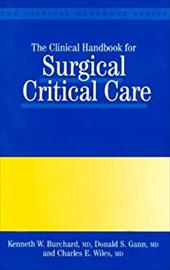 Clinical Handbook of Surgical Critical Care - Burchard, Kenneth W. / Wiles, Charles E. / Gann, Donald S.