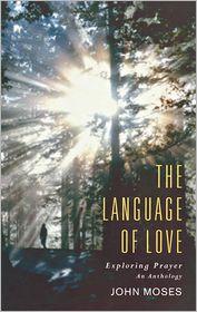 Language of Love: Exploring Prayer: An Anthology - John Moses