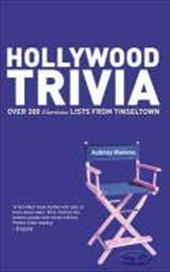 Hollywood Trivia: Over 300 Curious Lists from Tinseltown - Malone, Aubrey