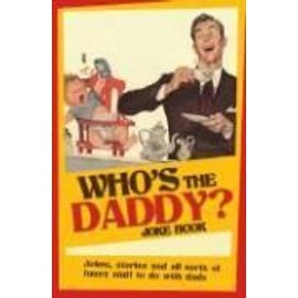 Who's the Daddy? Joke Book: Jokes, Stories and All Sorts of Funny Stuff to Do with Dads - Mike Haskins