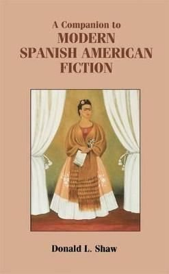 A Companion to Modern Spanish American Fiction - Donald L. Shaw