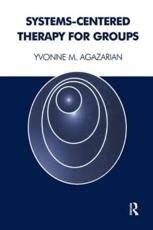 Systems-centered Therapy for Groups - Yvonne Agazarian