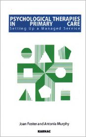 Psychological Therapies in Primary Care: Setting Up a Managed Service - Antonia Murphy, Joan Foster