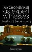 Psychotherapists as Expert Witnesses: Families at the Breaking Point - Kennedy, Roger