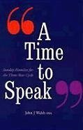 A Time to Speak: Sunday Homilies for the Three-Year Cycle - Walsh, John J.