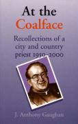 At the Coalface: Recollections of a City and Country Priest 1950-2000