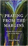 Praying from the Margins: Gospel Reflections of a Gay Man - Glen O'Brien