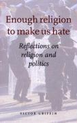 Enough Religion to Make Us Hate: Reflections on Religion and Politics