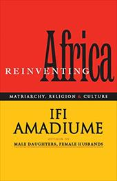 Re-Inventing Africa: Matriarchy, Religion and Culture - Amadiume, Ifi